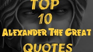 top 10 alexander the great quotes