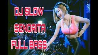 Dj Slow Senorita Full Bass  Remix Terbaru 2019