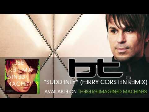 BT - Suddenly (Ferry Corsten Remix)