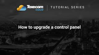 Texecom Cloud Tutorial - How to upgrade a panel