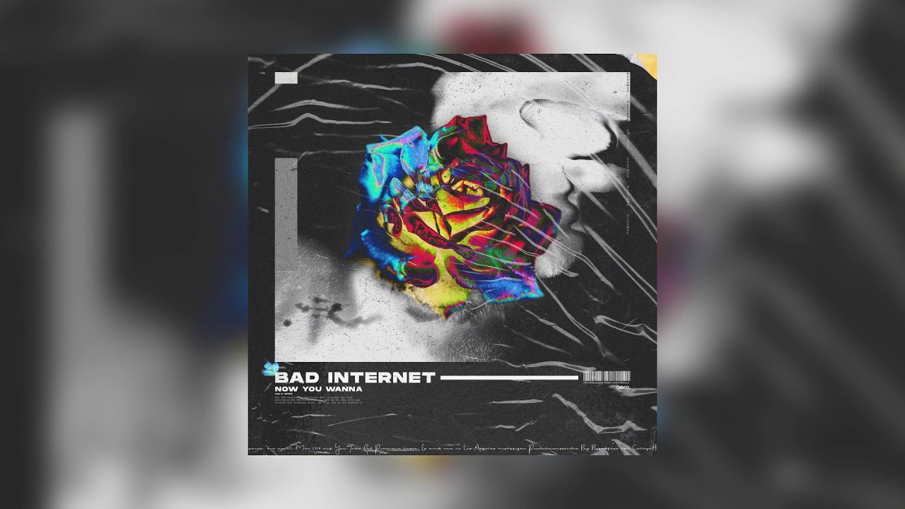 BAD INTERNET - Now You Wanna