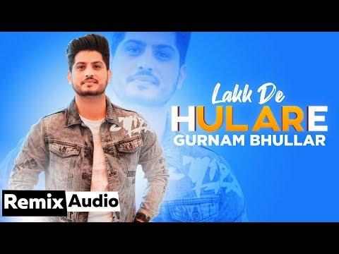 Lakk De Hulare (Audio Remix)   Gurnam Bhullar   Sonam Bajwa   Latest Punjabi Songs 2019