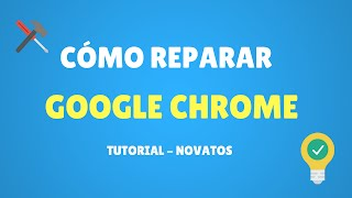 Como Reparar Google Chrome - Novatos 2016