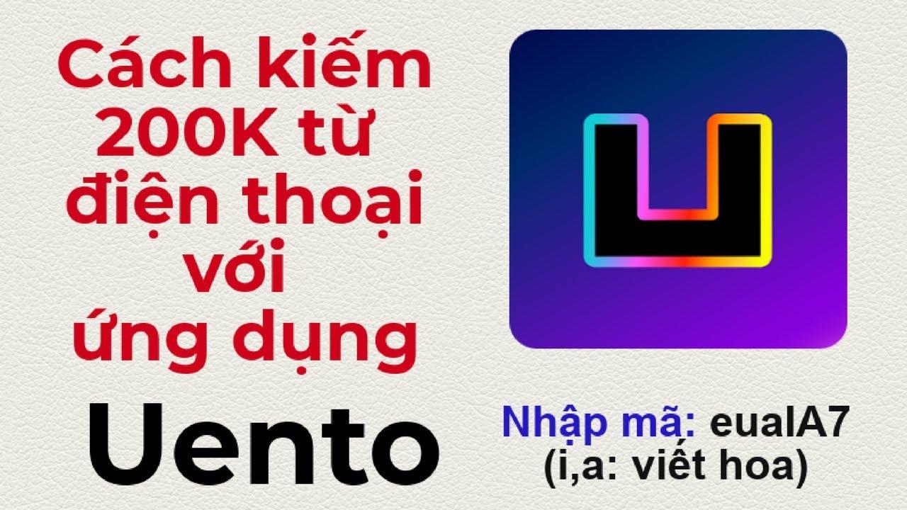 Hướng dẫn kiếm 200k từ điện thoại với ứng dụng Uento   Kiếm tiền trên điện thoại