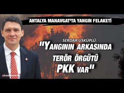 """Vatan Partisi Antalya İl Başkanı Serdar Üsküplü: """"Yangının arkasında terör örgütü PKK var"""""""