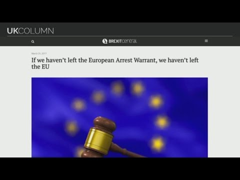 UK Column Friday 31/03/2017: The Not Left The EU Arrest Warr