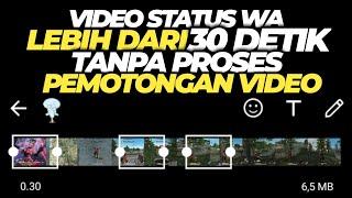 Cara Upload Video Status Wa lebih dari 30 Detik Tanpa Proses Pemotongan Video