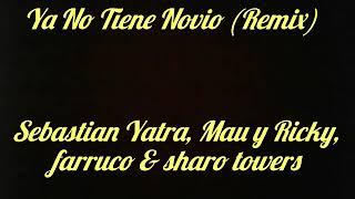 Ya No Tiene Novio   - Sebastian Yatra, Mau Y Ricky, Farruko & Sharo Towers