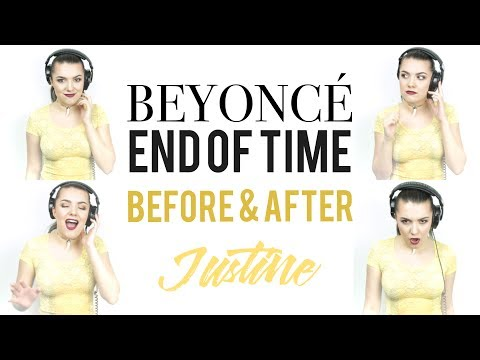 Justine - Before & After - End of Time by Beyoncé