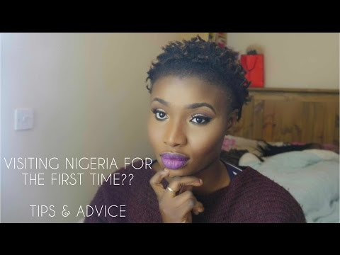 VISITING NIGERIA FOR THE FIRST TIME || TIPS & ADVICE