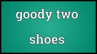 Goody two shoes Meaning