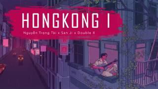 HongKong1 | MV LYRIC | Nguyễn Trọng Tài x San Ji x Double X