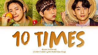 [LYRICS] '10 TIMES' - B1A4 (비원에이포)    Color Coded Lyrics