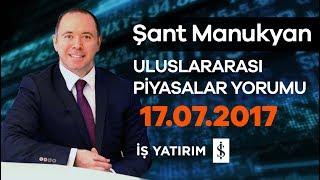17.07.2017 | Şant Manukyan | Piyasalar