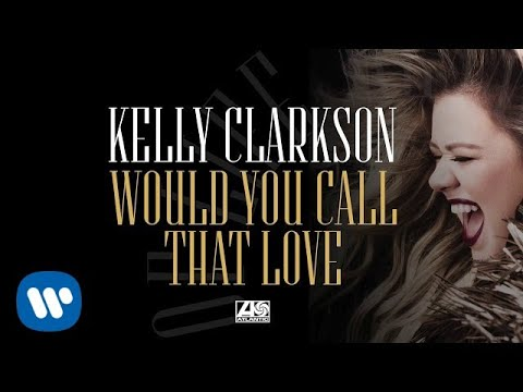 Kelly Clarkson - Would You Call That Love