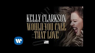 Kelly Clarkson - Would You Call That Love [Official Audio] YouTube Videos