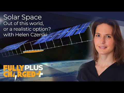 Solar Space. Out of this world, or a realistic option with Helen Czerski.