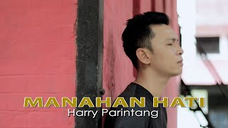 Download Mp3 Harry Parintang - Manahan Hati  Single Baru 2020