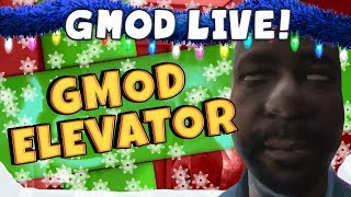 GMod Elevator Livestream - Getting High