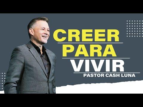 Creer Para Vivir - Pastor Cash Luna