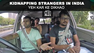 Kidnapping Strangers In India | Ye Kar Ke Dikhao