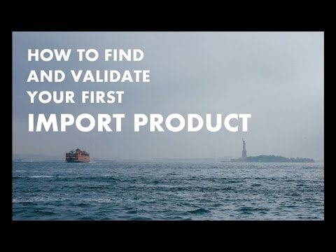 How to Find and Validate Your First Import Product