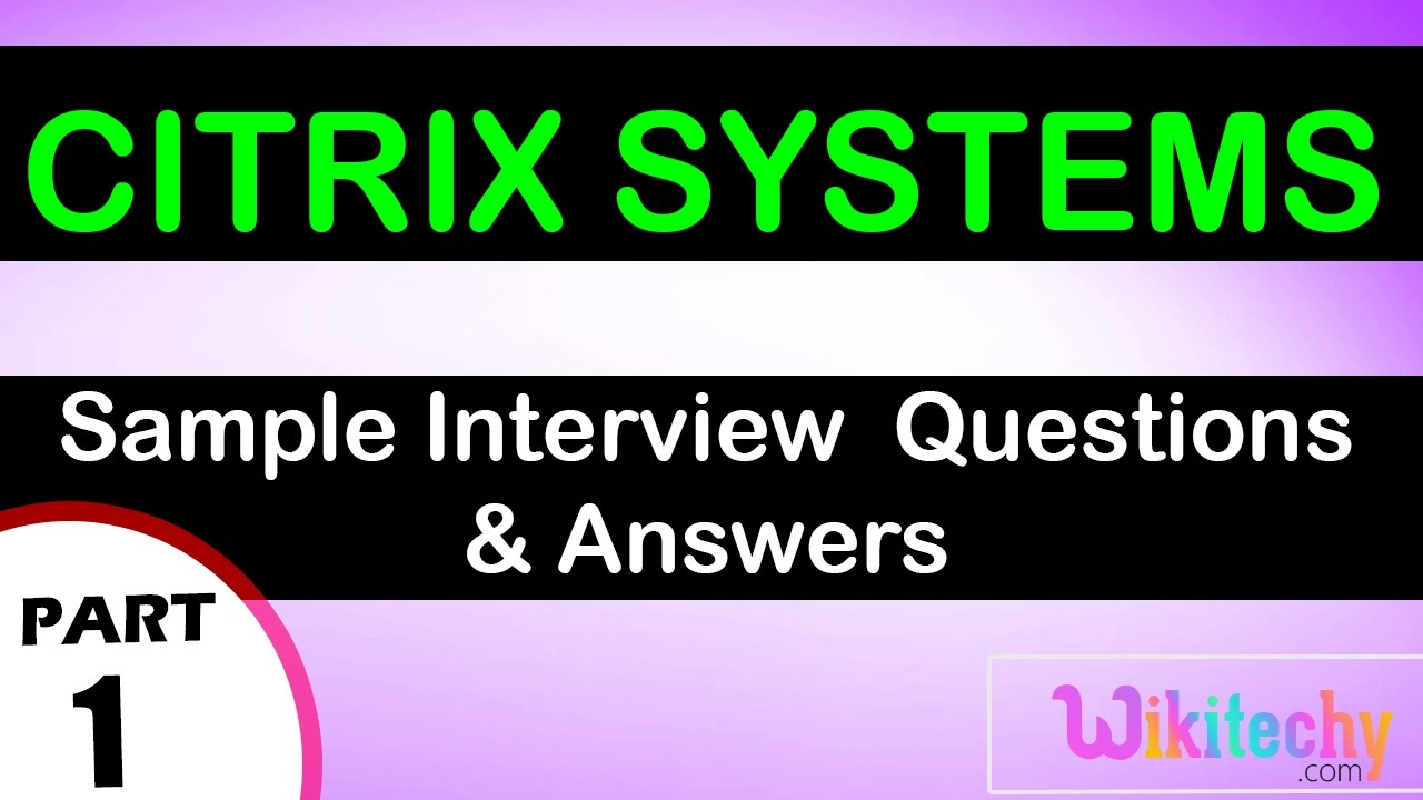 citrix systems top most interview questions and answers for citrix systems top most interview questions and answers for freshers experienced videos lectures