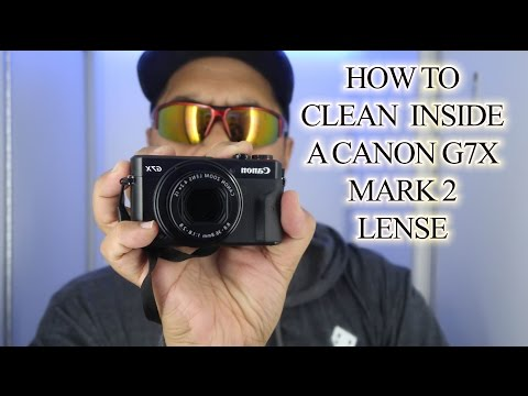 HOW TO CLEAN INSIDE A CANON G7X MARK 2 LENSE! 📷