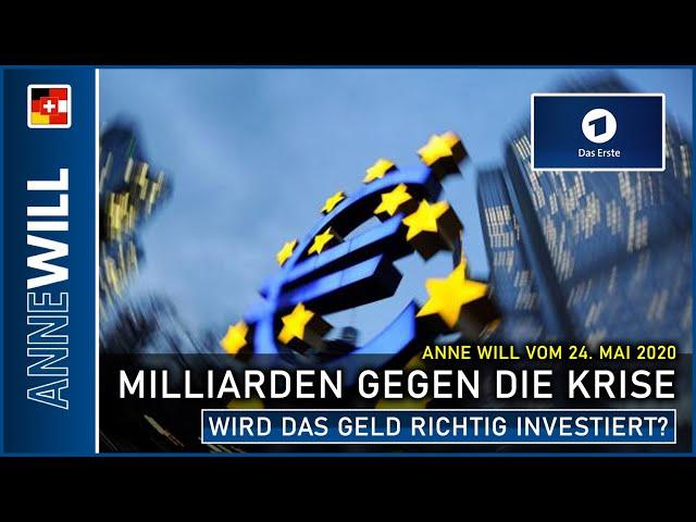 Anne Will | 24.05.2020 | Milliarden gegen die Krise - wird das Geld richtig investiert? (ARD)