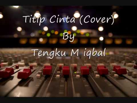 Titip Cinta (Cover) By Tengku M Iqbal