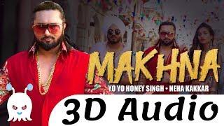 Yo Yo Honey Singh 👉 MAKHNA   3D Audio   Surround Sound   Use Headphones 👾