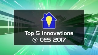 CES 2017: Top 5 Smart Home Tech Innovations