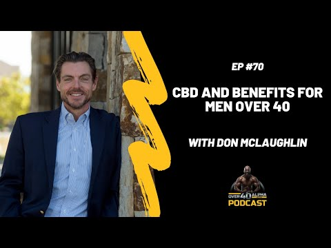 Don McLaughlin: CBD and Benefits For Men Over 40