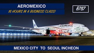 AEROMEXICO - BUSINESS CLASS   MEXICO CITY TO SEOUL INCHEON   B787   LOUNGE ACCESS   TRIP REPORT