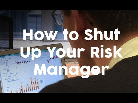 How To Shut Your Risk Manager Up