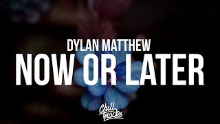 Dylan Matthew Now Or Later Only Up From Here
