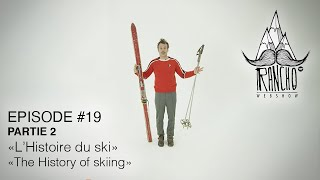 "Rancho EP#19 ""L'Histoire du ski"" / ""The History of skiing"" - PARTIE 2"