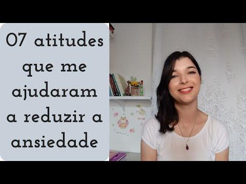 VÍDEO: 07 ATITUDES QUE ME AJUDARAM A REDUZIR A ANSIEDADE