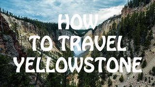 How To Travel YELLOWSTONE