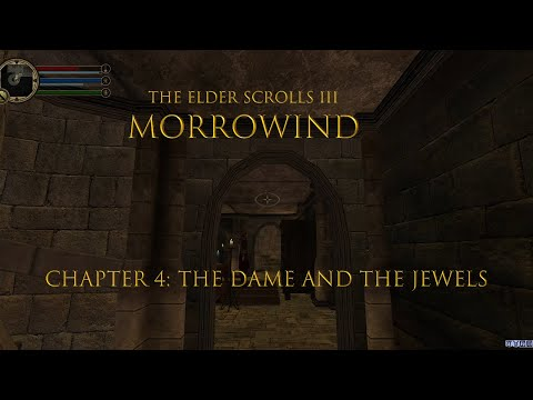 The Elder Scrolls III Morrowind Chapter 4 ---THE LADY AND THE JEWEL THIEF--- |