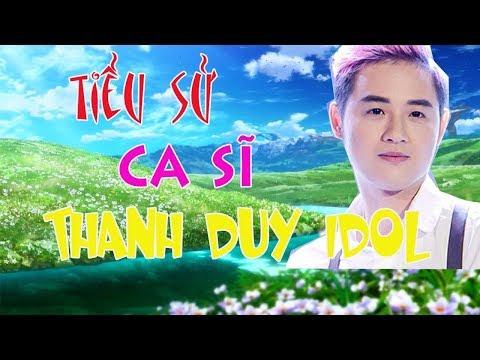 Tiểu sử ca sĩ Thanh Duy Idol, Cuộc đời và sự nghiệp của Thanh Duy