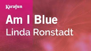 Karaoke Am I Blue - Linda Ronstadt *