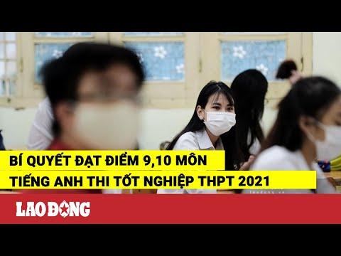 Bí quyết đạt điểm 9,10 môn tiếng Anh thi tốt nghiệp THPT 2021