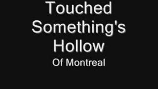 Watch Of Montreal Touched Somethings Hollow video