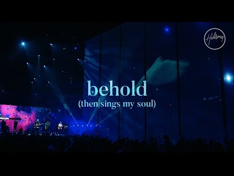 Behold Then Sings My Soul  Hillsong Worship