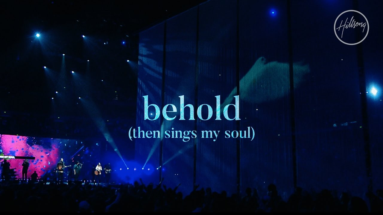 Behold Then Sings My Soul Hillsong Worship Youtube