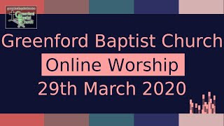 Greenford Baptist Church Sunday Worship (Online) - 29th March 2020
