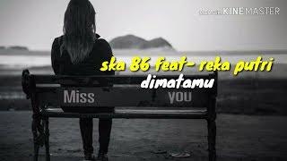 SKA 86 FEAT- REKA PUTRI~ DIMATAMU (video lirik official)