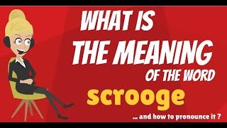What does word SCROOGE mean? SCROOGE meaning - SCROOGE definition - How to pronounce SCROOGE