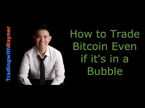 Bitcoin Trading: How to Trade Bitcoin Even if it's in a Bubble